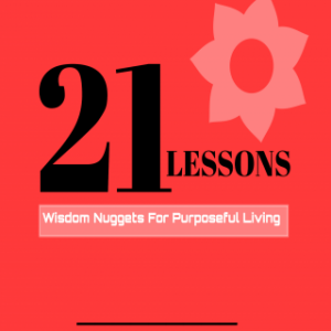21 Lessons: Wisdom Nuggets for Purposeful Living